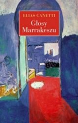 Głosy Marrakeszu Zapiski po podróży Elias Canetti