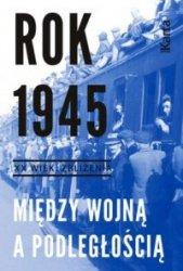 Rok 1945 Między wojną a podległością Marta Markowska