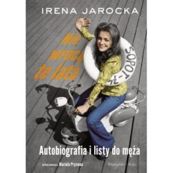 Nie wrócą te lata. Autobiografia i listy do męża Irena Jarocka