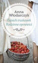 Zapach truskawek Rodzinne opowieści Anna Włodarczyk