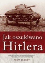 Jak oszukiwano Hitlera Podwójni agenci i dezinformacja podczas II wojny światowej Terry Crowdy