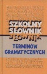 Szkolny słownik terminów gramatycznych Aleksandra Janowska Aleksandra Niewiara