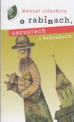O rabinach, oszustach i żebrakach Daniel Lifschitz