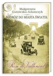 Rose de Vallenord Podróż do miasta świateł Małgorzata Gutowska-Adamczyk (oprawa twarda)