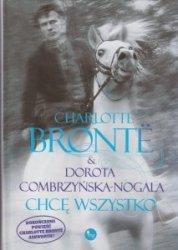 Chcę wszystko Charlotte Bronte Dorota Combrzyńska-Nogala