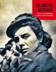 Na obcych ziemiach Polacy na wychodźstwie w czasie II wojny światowej  Ewa Czuchaj Marta Markowska