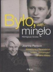 Było więc minęło Joanna Penson: dziewczyna z Ravensbrück kobieta Solidarności lekarka Wałęsy Remigiusz Grzela