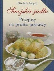 Swojskie jadło Przepisy na proste potrawy Elisabeth Bangert