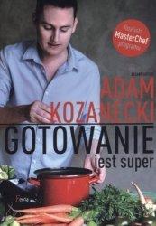 Gotowanie jest super Adam Kozanecki