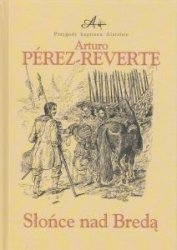 SŁOŃCE NAD BREDĄ Przygody Kapitana Alatriste Tom 3 Arturo Perez-Reverte