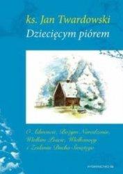 Dziecięcym piórem O Adwencie Bożym Narodzeniu Wielkim Poście Wielkanocy i Zesłaniu Ducha Świetego ks Jan Twardowski