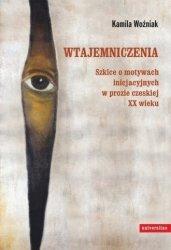 Wtajemniczenia Szkice o motywach inicjacyjnych w prozie czeskiej XX wieku Kamila Woźniak