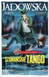 Szamańskie tango Szamańska Seria 2 Aneta Jadowska