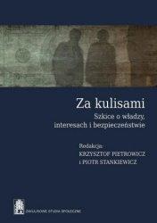Za kulisami Szkice o władzy interesach i bezpieczeństwie Piotr Stankiewicz, Krzysztof Pietrowicz