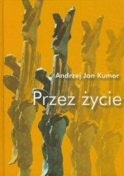 Przez życie Andrzej J Kumor