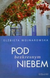 Pod bezkresnym niebem Elżbieta Wojnarowska