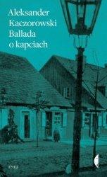 Ballada o kapciach Aleksander Kaczorowski