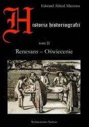 Historia historiografii Tom II Renesans - Oświecenie Edward A Mierzwa