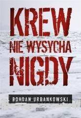 Krew nie wysycha nigdy Bohdan Urbankowski