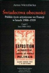 Świadectwa obecności. Polskie życie artystyczne we Francji w latach 1900-1939 cz. 1. Lata 1900-1921 Anna Wierzbicka