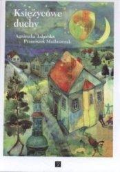 Księżycowe duchy Agnieszka Taborska Franciszek Maśluszczak