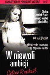 W niewoli ambicji Dramaty kobiet Prawdziwe historie  Celine Raphael