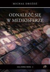 Odnaleźć się w mediosferze Michał Drożdż