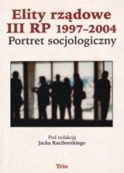 Elity rządowe III RP 1997-2004 Portret socjologiczny pod redakcją: Jacka Raciborskiego