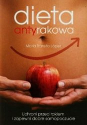 Dieta antyrakowa Uchroni przed rakiem i zapewni dobre samopoczucie Maria Transito Lopez