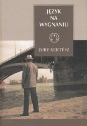 Język na wygnaniu Imre Kertész