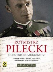 Rotmistrz Pilecki Ochotnik do Auschwitz Adam Cyra