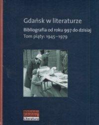 Gdańsk w literaturze Bibliografia od roku 997 do dzisiaj Tom piąty: 1945-1979