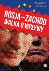 Rosja - Zachód Walka o wpływy Mirosław Minkina