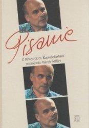 Pisanie Z Ryszardem Kapuścińskim rozmawia Marek Miller + CD z filmem o Ryszardzie Kapuścińskim