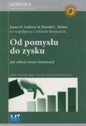 Od pomysłu do zysku Jak zebrać owoce innowacji James P Andrew & Harold L Sirkin