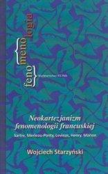 Neokartezjanizm fenomenologii francuskiej Sartre, Merleau-Ponty, Levinas, Henry, Marion Wojciech Starzyński