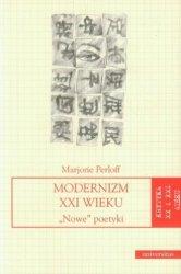 Modernizm XXI wieku Nowe poetyki Seria: Krytyka XX i XXI wieku Marjorie Perloff