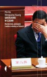 Uderzenie w czerń Morderstwo pieniądze i walka o władzę w Chinach Pin Ho Wenguang Huang