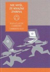 Nie myśl że książki znikną Jean-Claude Carriere Umberto Eco