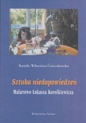 Sztuka niedopowiedzeń Malarstwo Łukasza Korolkiewicza Kamila Wilnowicz-Ćwieczkowska