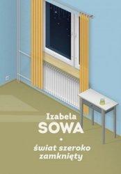 Świat szeroko zamknięty  Izabela Sowa