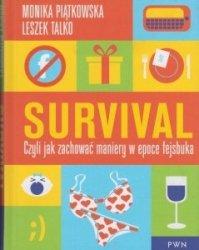 Survival Czyli jak zachować maniery w epoce fejsbuka Monika Piątkowska, Leszek Talko