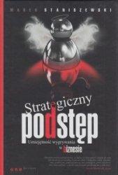 Strategiczny podstęp Umiejętność wygrywania w biznesie Marek Staniszewski
