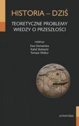 Historia - dziś Teoretyczne problemy wiedzy o przeszłości Ewa Domańska, Rafał Stobiecki, Tomasz Wiślicz