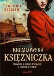 Kremlowska księżniczka Opowieść o Galinie Breżniewej i sowieckich elitach Jewgienij Dodolew