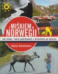 Z miśkiem w Norwegii Jak łatwo i tanio podróżować z dzieckiem po świecie Aldona Urbankiewicz Na drodze do realizacji marzeń największą przeszkodą jesteśmy my sami!