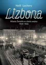Lizbona Miasto światła w cieniu wojny 1939-1945 Lochery Neil