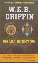 Walka agentów Tom IV cyklu Ostatni bohaterowie WEB Griffin