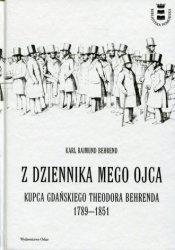 Z dziennika mego ojca Kupca gdańskiego Theodora Behrenda 1789-1851 Behrend Karl Raimund