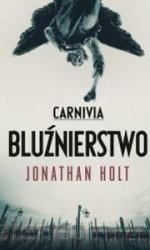Carnivia Bluźnierstwo Jonathan Holt